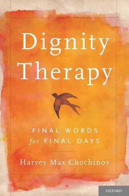 Dignity Therapy By Chochinov, Harvey Max