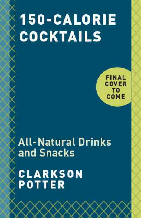 150-Calorie Cocktails By Clarkson Potter (COR)
